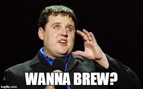 wanna brew peter kay Meme